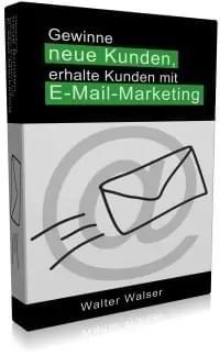 E-Book Gewinne neue Kunden, erhalte Kunden mit E-Mail-Marketing